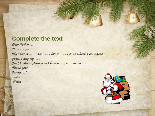Complete the text Dear Father …, How are you? My name is … . I am … . I live...