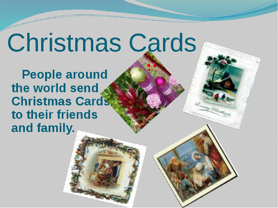 Christmas Cards People around the world send Christmas Cards to their friend...