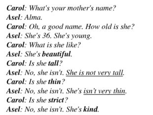 Carol: What's your mother's name? Asel: Alma. Carol: Oh, a good name. How old