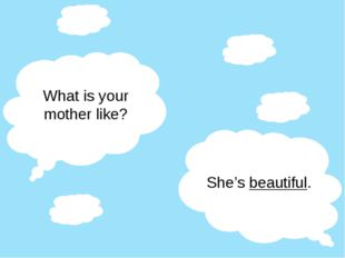 What is your mother like? She's beautiful.