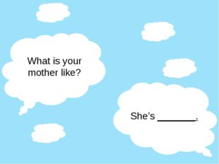 What is your mother like? She's _______.