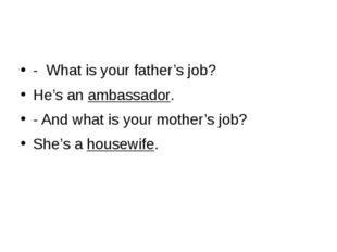 - What is your father's job? He's an ambassador. - And what is your mother's