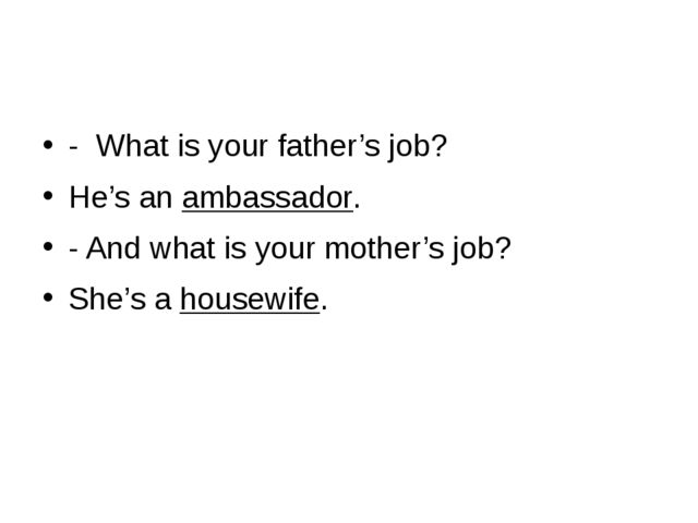 - What is your father's job? He's an ambassador. - And what is your mother's...