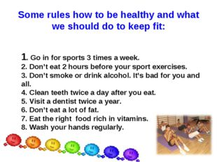 Some rules how to be healthy and what we should do to keep fit: 1. Go in for