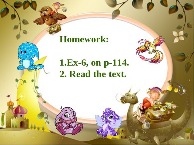 Homework: 1.Ex-6, on p-114. 2. Read the text.