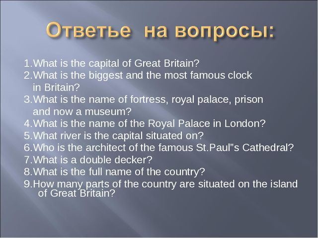 1.What is the capital of Great Britain? 2.What is the biggest and the most fa...