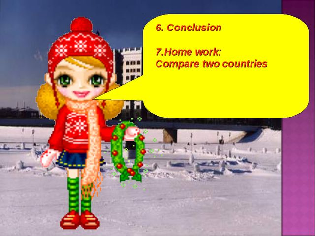 6. Conclusion 7.Home work: Compare two countries