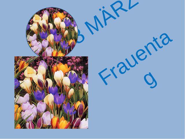 8 MÄRZ- Frauentag