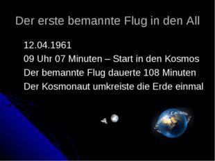 Der erste bemannte Flug in den All 12.04.1961 09 Uhr 07 Minuten – Start in de