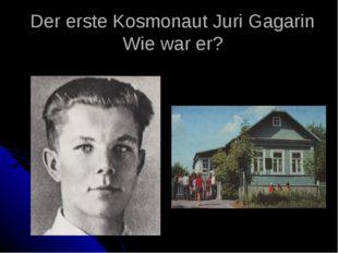 Der erste Kosmonaut Juri Gagarin Wie war er?