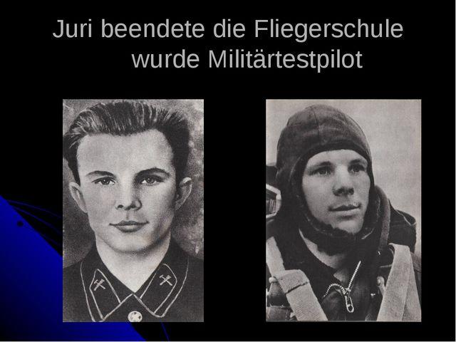 Juri beendete die Fliegerschule wurde Militärtestpilot