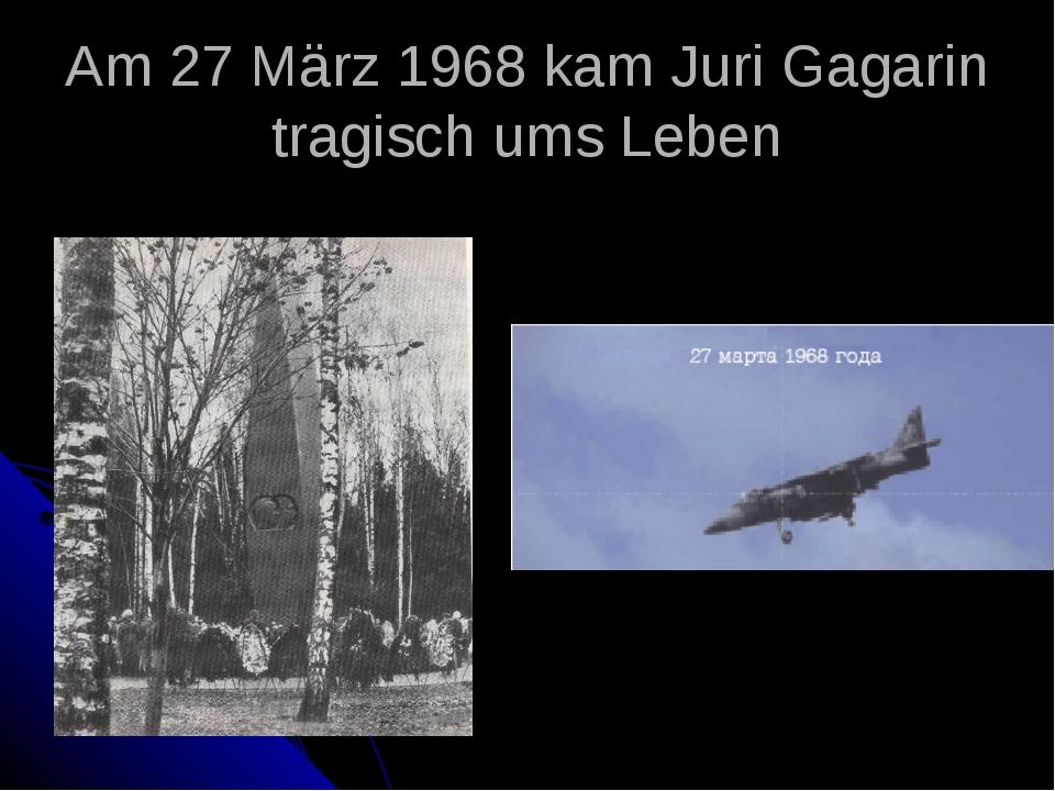 Am 27 März 1968 kam Juri Gagarin tragisch ums Leben