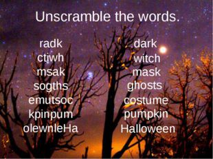 Unscramble the words. radk ctiwh msak sogths emutsoc kpinpum olewnleHa dark w