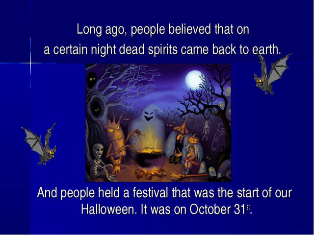 Long ago, people believed that on a certain night dead spirits came back to e...