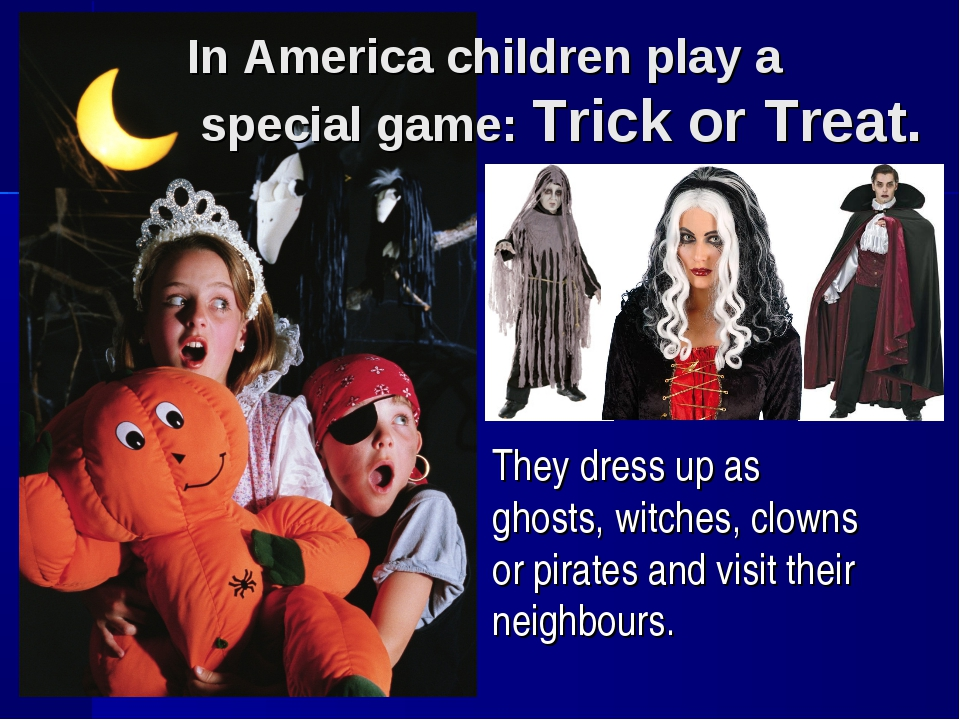 They dress up as ghosts, witches, clowns or pirates and visit their neighbour...