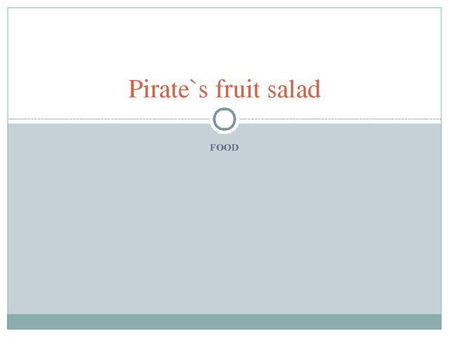 FOOD Pirate`s fruit salad