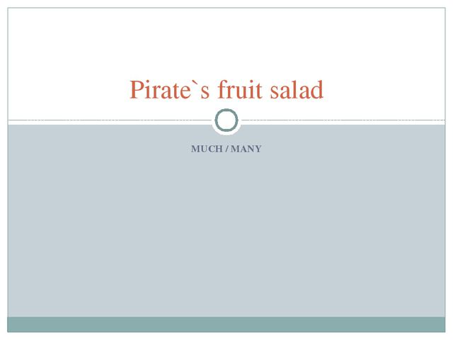 MUCH / MANY Pirate`s fruit salad