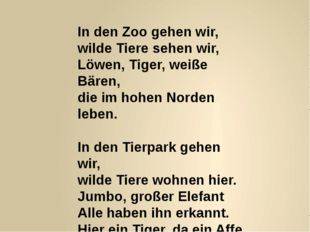 In den Zoo gehen wir, wilde Tiere sehen wir, Löwen, Tiger, weiße Bären, die i