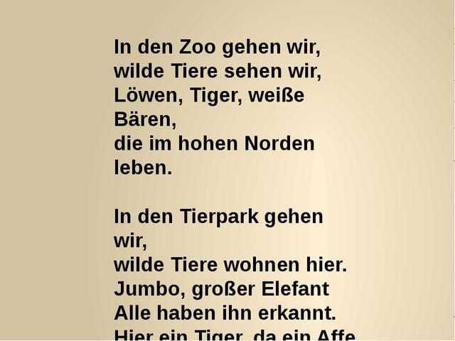 In den Zoo gehen wir, wilde Tiere sehen wir, Löwen, Tiger, weiße Bären, die i...