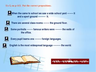 Ex-5, on p-113. Put the correct prepositions. When the came to school we saw