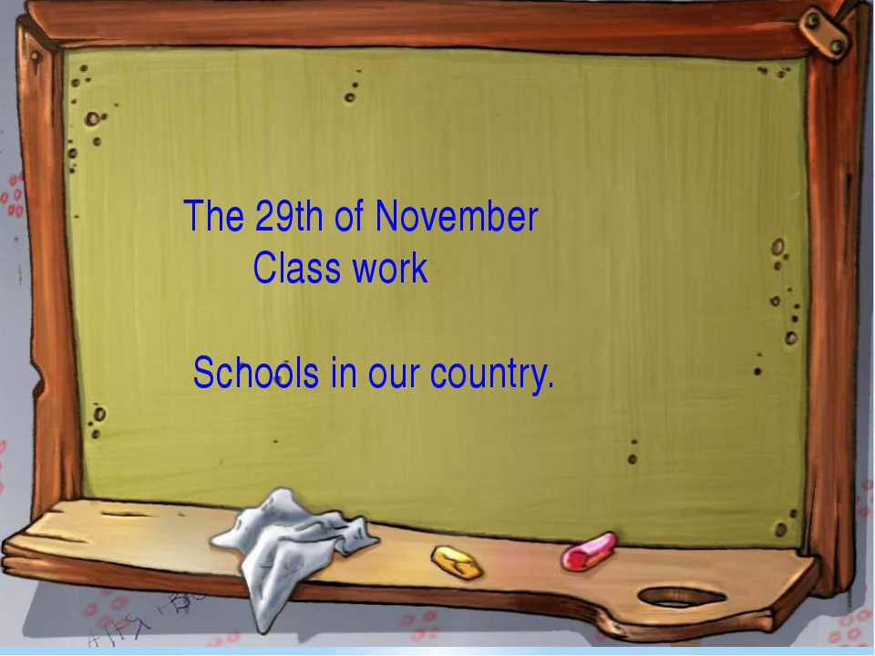 The 29th of November Class work Schools in our country.