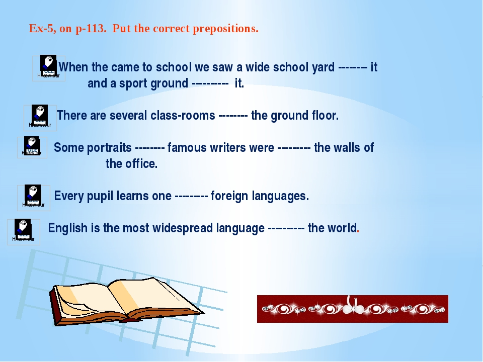 Ex-5, on p-113. Put the correct prepositions. When the came to school we saw...