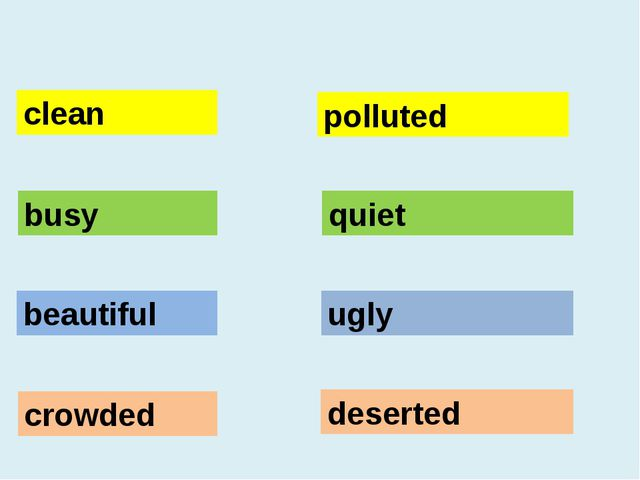 clean beautiful busy crowded ugly polluted deserted quiet