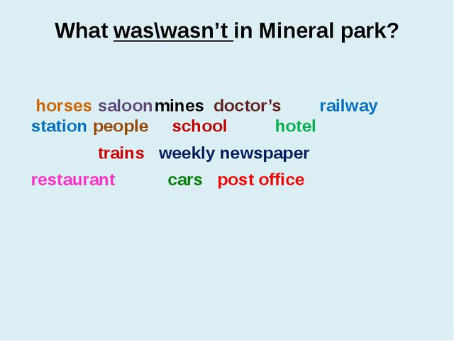 What was\wasn't in Mineral park? horses		 saloon		mines doctor's railway stat...