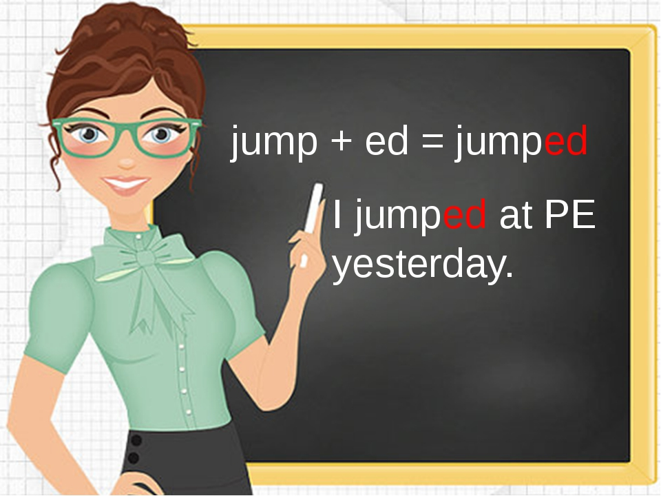 jump + ed = jumped I jumped at PE yesterday.