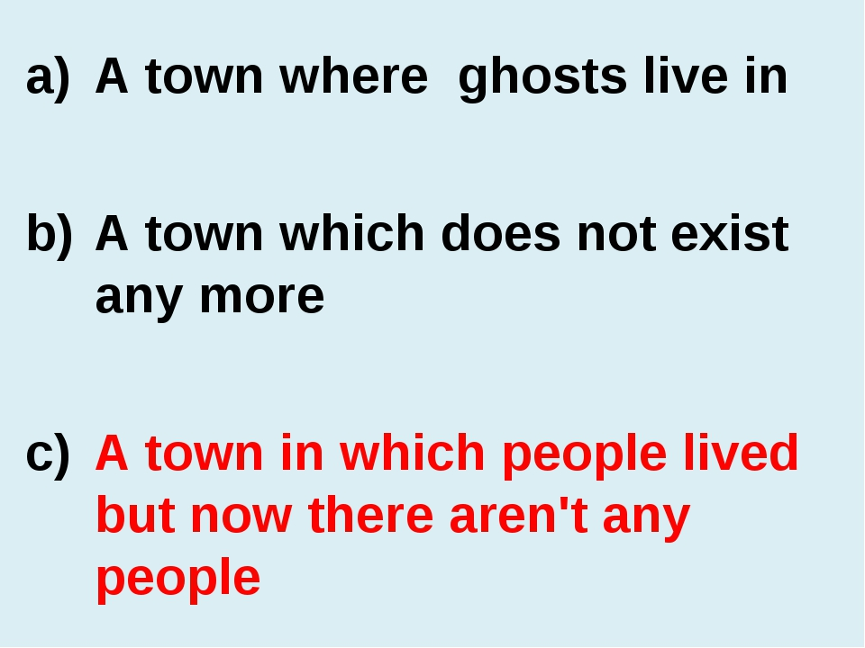 A town where ghosts live in A town which does not exist any more A town in wh...
