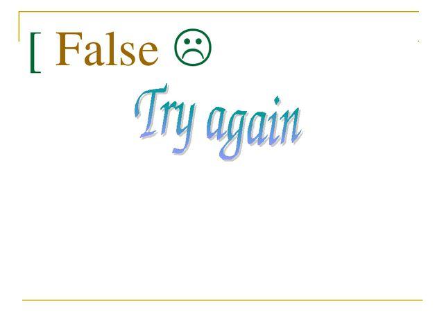 [ False 