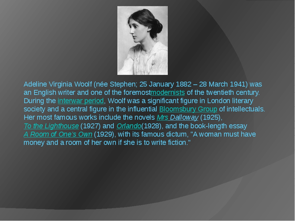 Adeline Virginia Woolf (née Stephen; 25 January 1882 – 28 March 1941) was an...
