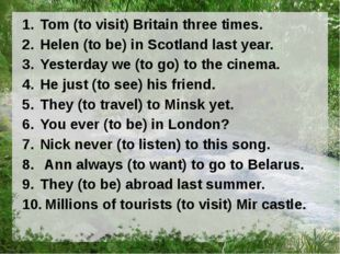 Tom (to visit) Britain three times. Helen (to be) in Scotland last year. Yest