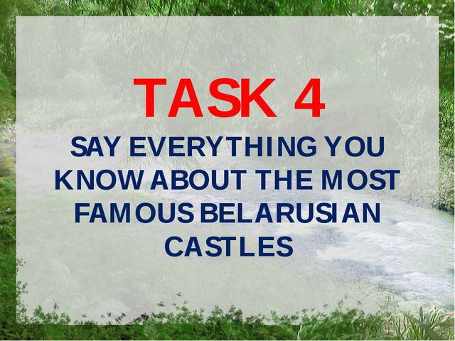 TASK 4 SAY EVERYTHING YOU KNOW ABOUT THE MOST FAMOUS BELARUSIAN CASTLES