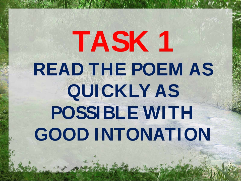 TASK 1 READ THE POEM AS QUICKLY AS POSSIBLE WITH GOOD INTONATION