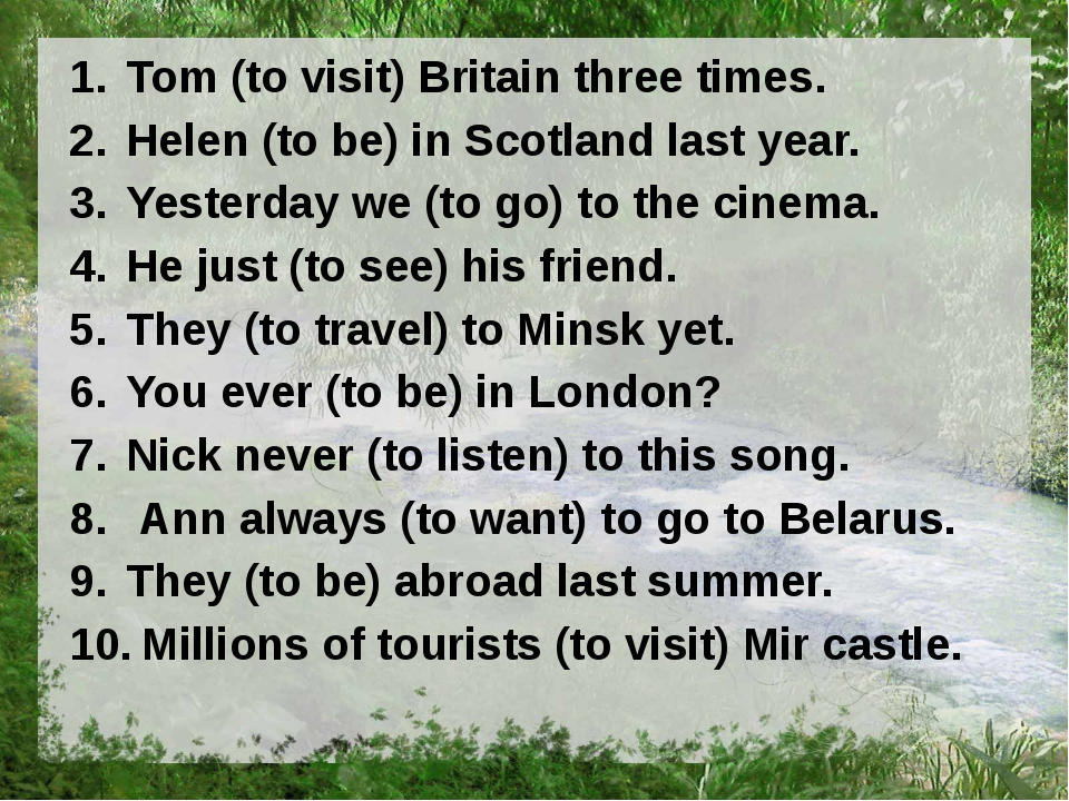 Tom (to visit) Britain three times. Helen (to be) in Scotland last year. Yest...