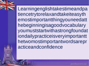 Learningenglishtakestimeandpatiencetrytorelaxandtakeiteasythemostimportantthi