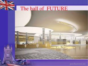 The hall of FUTURE
