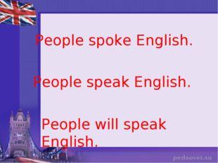 People spoke English. People speak English. People will speak English.