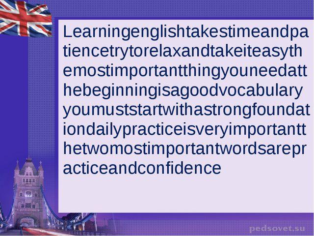 Learningenglishtakestimeandpatiencetrytorelaxandtakeiteasythemostimportantthi...
