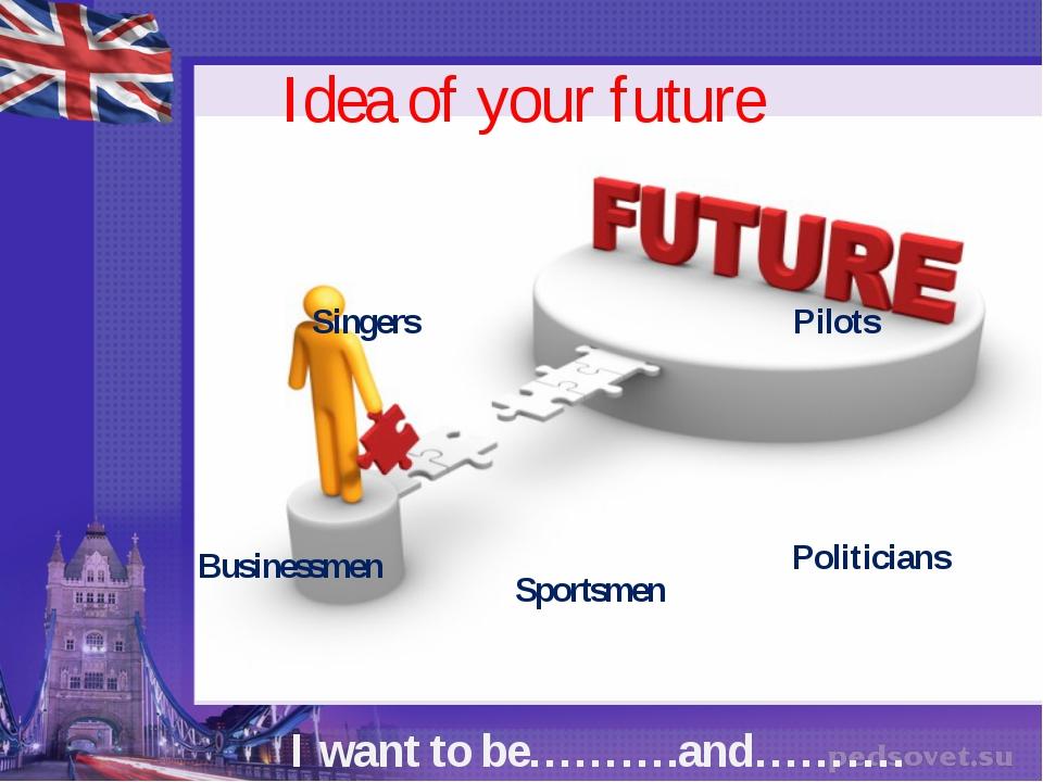Idea of your future Singers Pilots Politicians Sportsmen Businessmen I want t...