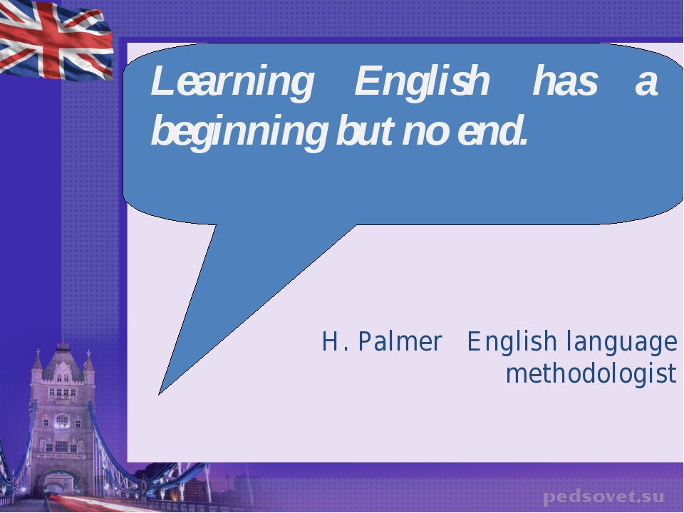 Learning English has a beginning but no end. H. Palmer English language metho...