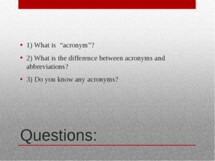 "Questions: 1) What is ""acronym""? 2) What is the difference between acronyms a"