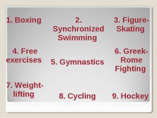1. Boxing  2. Synchronized Swimming  3. Figure-Skating 4. Free exercises