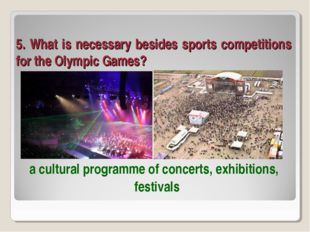 5. What is necessary besides sports competitions for the Olympic Games? a cul