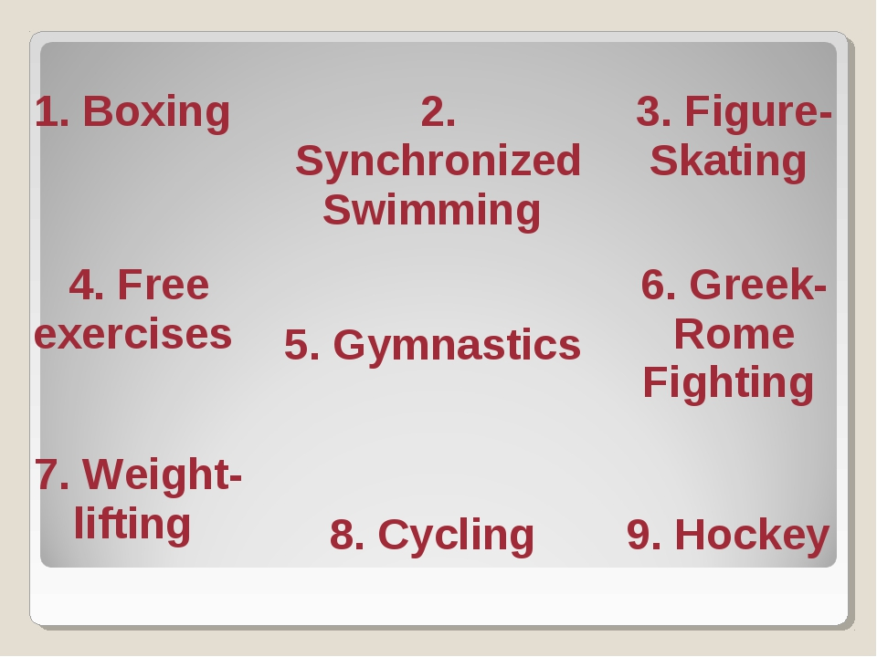 1. Boxing  2. Synchronized Swimming  3. Figure-Skating 4. Free exercises...