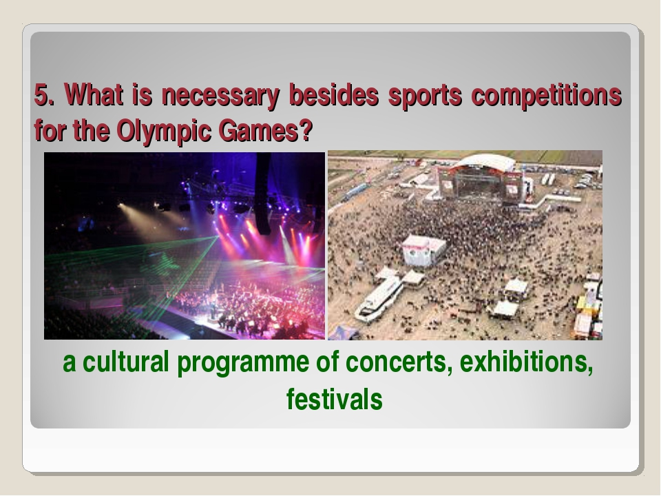 5. What is necessary besides sports competitions for the Olympic Games? a cul...