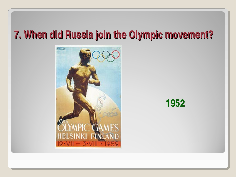 7. When did Russia join the Olympic movement? 1952