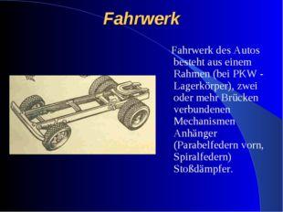 Fahrwerk Fahrwerk des Autos besteht aus einem Rahmen (bei PKW - Lagerkörper),