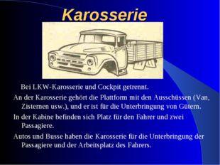 Karosserie Bei LKW-Karosserie und Cockpit getrennt. An der Karosserie gehört